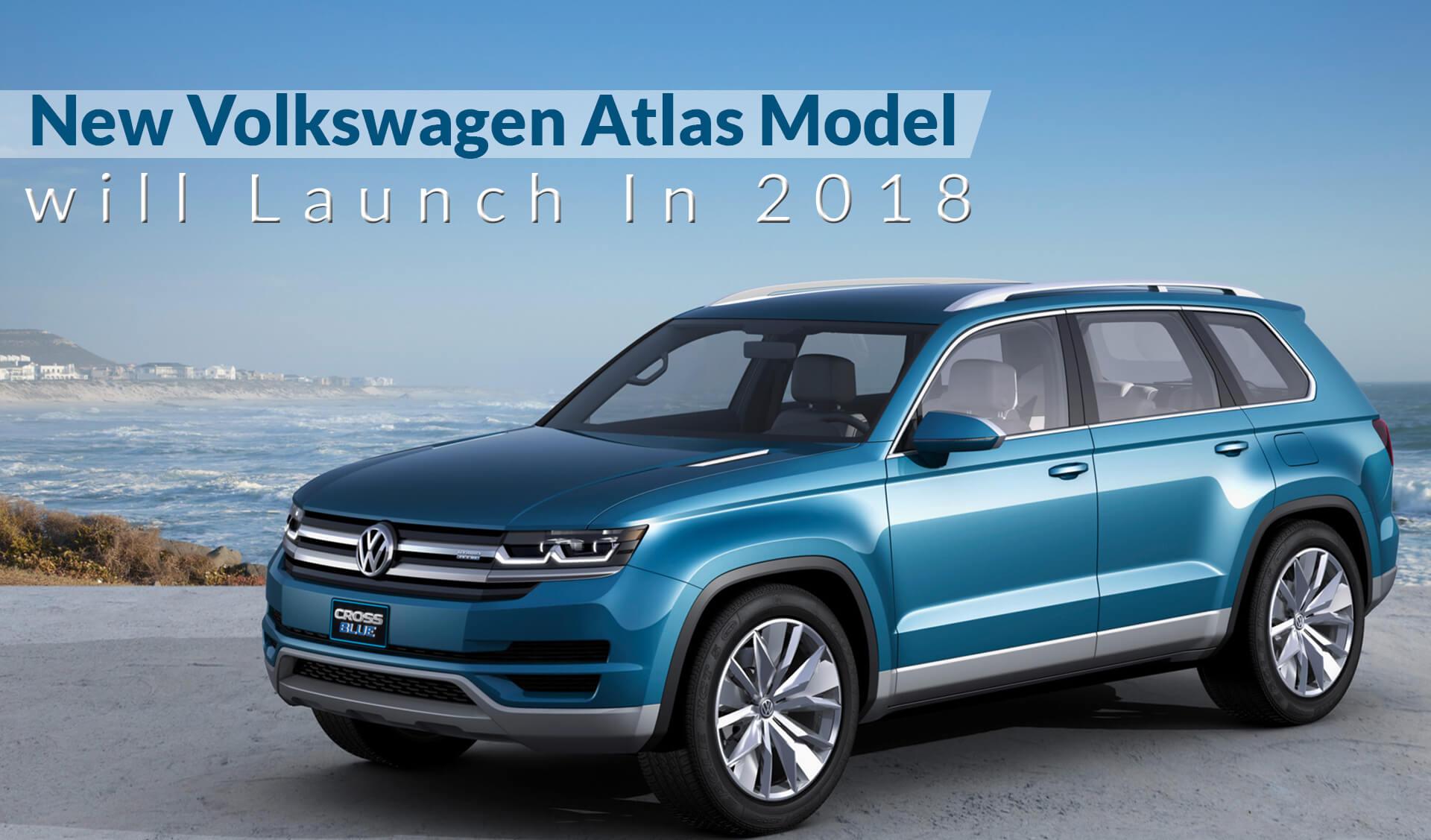 New Volkswagen Atlas Model will Launch In 2018
