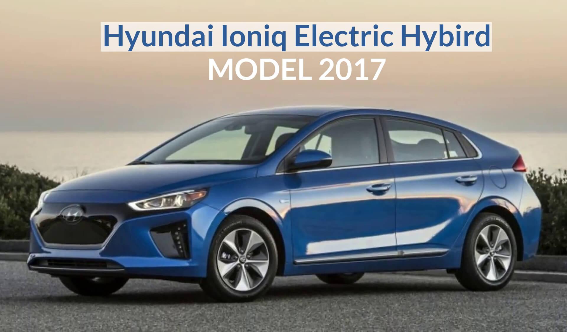 hyundai ioniq electric hybird model 2017 ebuddynews. Black Bedroom Furniture Sets. Home Design Ideas