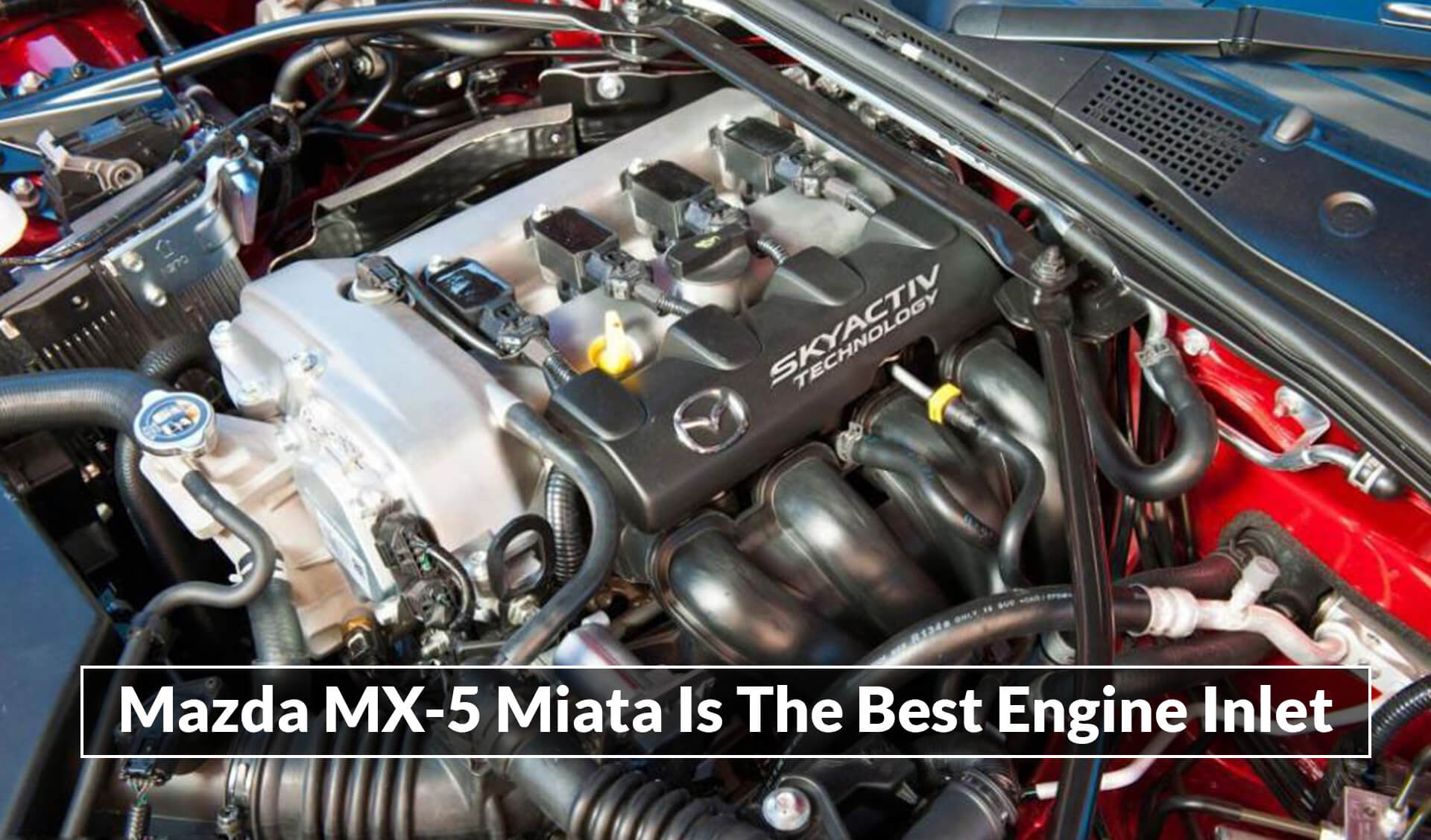Mazda MX-5 Miata Is The Best Engine Inlet - ebuddynews